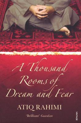 A Thousand Rooms of Dream and Fear. Atiq Rahimi - Rahimi, Atiq