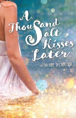 A Thousand Salt Kisses Later - Demuth, Josie