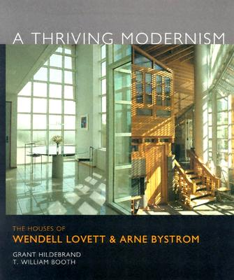 A Thriving Modernism: The Houses of Wendell Lovett and Arne Bystrom - Hildebrand, Grant, Professor, and Booth, T William