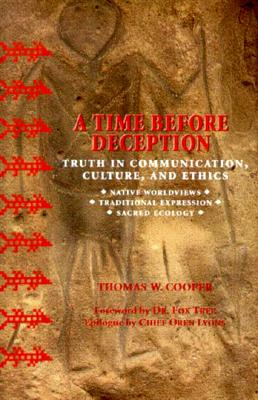A Time Before Deception: Truth in Communication, Culture, and Ethics: Native Worldviews, Traditional Expression, Sacred Ecology - Cooper, Thomas W, and Tree, Fox, Dr. (Foreword by), and Lyons, Oren (Epilogue by)