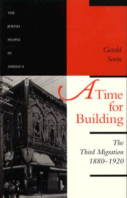 A Time for Building: The Third Migration, 1880-1920 - Sorin, Gerald, Professor