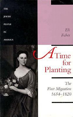 A Time for Planting: The First Migration, 1654-1820 - Faber, Eli, Professor