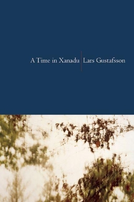 A Time in Xanadu - Gustafsson, Lars, and Irons, John (Translated by)