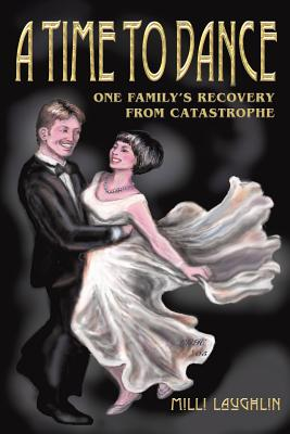 A Time to Dance: One Family's Recovery from Catastrophe - Laughlin, MILLI