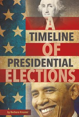 A Timeline of Presidential Elections - Krasner, Barbara