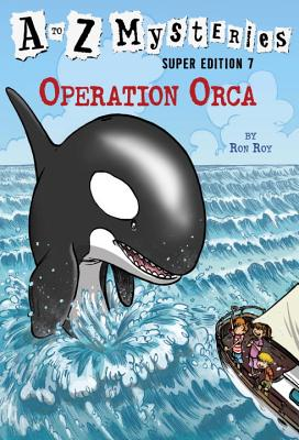 A to Z Mysteries Super Edition #7: Operation Orca - Roy, Ron