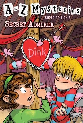 A to Z Mysteries Super Edition #8: Secret Admirer - Roy, Ron