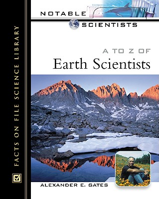 A to Z of Earth Scientists - Gates, Alexander E, PH.D.