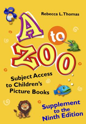 A to Zoo, Supplement to the Ninth Edition: Subject Access to Children's Picture Books - Thomas, Rebecca L