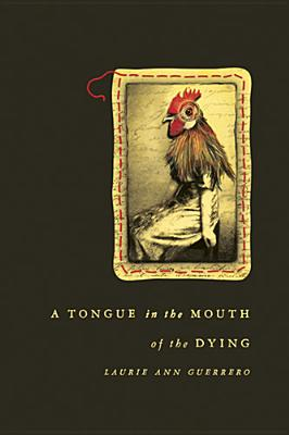 A Tongue in the Mouth of the Dying - Guerrero, Laurie Ann