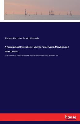 A Topographical Description of Virginia, Pennsylvania, Maryland, and North Carolina - Kennedy, Patrick, and Hutchins, Thomas