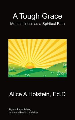 A Tough Grace - Mental Illness as a Spiritual Path - Holstein, Alice A
