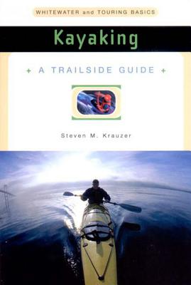 A Trailside Guide: Kayaking: Whitewater and Touring Basics - Krauzer, Steven M.