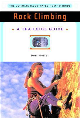 A Trailside Guide: Rock Climbing - Mellor, Don