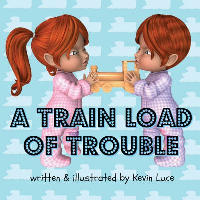 A Train Load of Trouble - Luce, Kevin