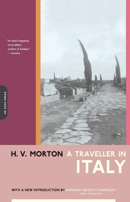A Traveller in Italy - Morton, H V, and Harrison, Barbara Grizzuti (Introduction by)
