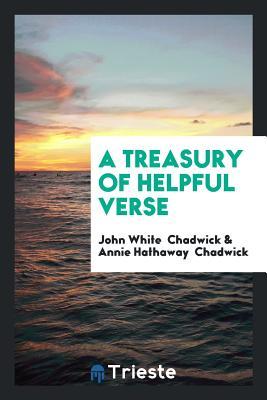 A Treasury of Helpful Verse - Chadwick, John White