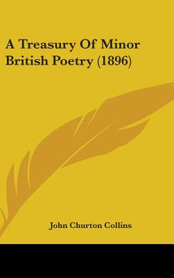 A Treasury of Minor British Poetry (1896) - Collins, John Churton (Editor)