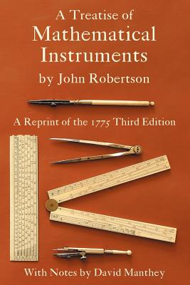 A Treatise of Mathematical Instruments - Robertson, John, Sir, and Manthey, David (Editor)