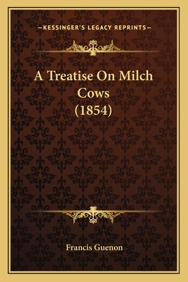 A Treatise on Milch Cows - Guenon, Francois