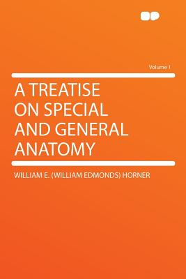 A Treatise on Special and General Anatomy Volume 1 - Horner, William E