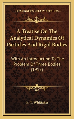 A Treatise on the Analytical Dynamics of Particles and Rigid Bodies: With an Introduction to the Problem of Three Bodies (1917) - Whittaker, E T