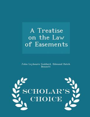 A Treatise on the Law of Easements - Scholar's Choice Edition - Goddard, John Leybourn, and Bennett, Edmund Hatch