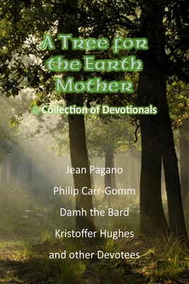 A Tree for the Earth Mother a Collection of Devotionals - Pagano, Jean, and Carr-Gomm, Philip, and Bard, Damh