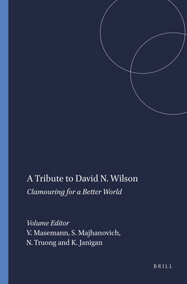A Tribute to David N. Wilson: Clamouring for a Better World - Masemann, Vandra (Editor)