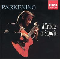 A Tribute to Segovia - Christopher Parkening (guitar); Christopher Parkening (guitar)