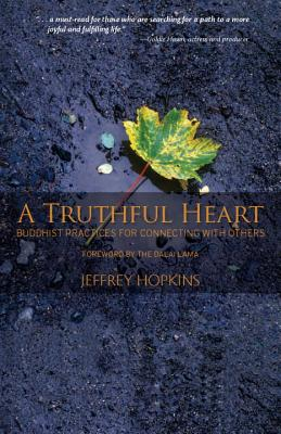 A Truthful Heart: Buddhist Practices for Connecting with Others - Hopkins, Jeffrey, PH D, and Lama, Dalai, His Holiness (Foreword by)