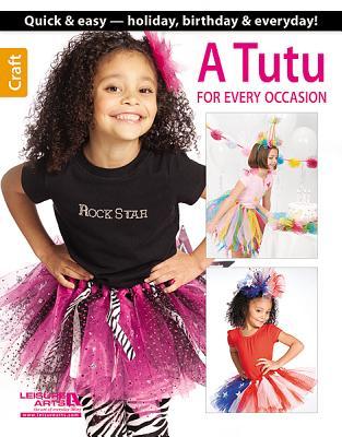 A Tutu for Every Occasion - Leisure Arts (Creator)