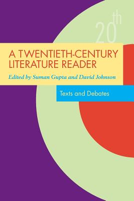 A Twentieth-Century Literature Reader: Texts and Debates - Gupta, Suman Sen (Editor), and Johnson, David (Editor)