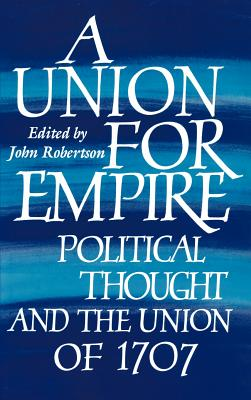 A Union for Empire - Robertson, John (Editor), and John, Robertson (Editor)