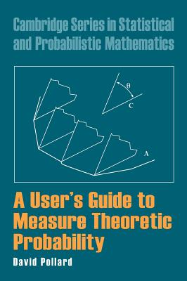 A User's Guide to Measure Theoretic Probability - Pollard, David