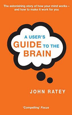 A User's Guide To The Brain - Ratey, John J., Dr.