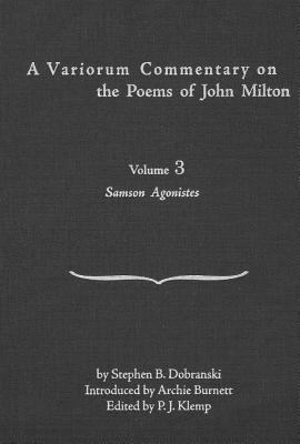 A Variorum Commentary on Poems of John Milton: Volume 3 [Samson Agonistes] - Dobranski, Stephen B
