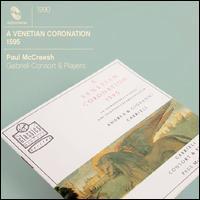 A Venetian Coronation 1595 - Charles Daniels (tenor); Charles Pott (baritone); David Hurley (falsetto); Gabrieli Consort; Gabrieli Players;...