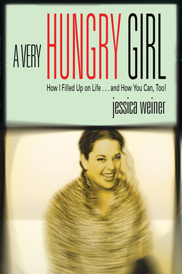 A Very Hungry Girl - Weiner, Jessica