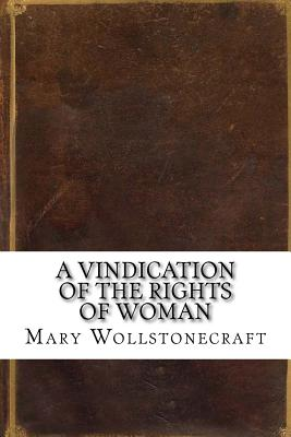 A Vindication of the Rights of Woman - Wollstonecraft, Mary