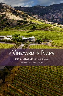 A Vineyard in Napa - Shafer, Doug, and Demsky, Andy, and Meyer, Danny (Foreword by)