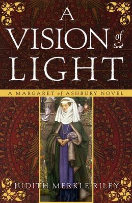 A Vision of Light: A Margaret of Ashbury Novel - Riley, Judith Merkle