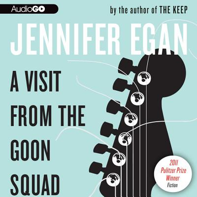 A Visit from the Goon Squad - Egan, Jennifer, and Ortega, Roxana (Read by)