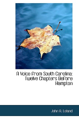A Voice from South Carolina: Twelve Chapters Before Hampton - Leland, John A