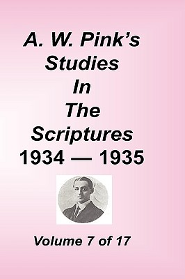 A. W. Pink's Studies in the Scriptures, Volume 07 - Pink, Arthur W