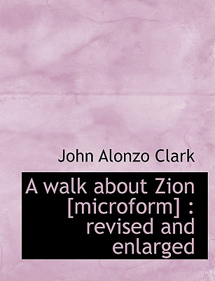 A Walk about Zion [Microform]: Revised and Enlarged - Clark, John Alonzo