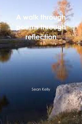 A walk through poems through reflection - Kelly, Sean
