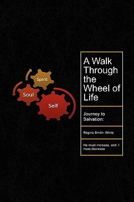 A Walk Through the Wheel of Life - Smith-White, Regina