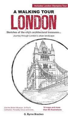 A Walking Tour London: Sketches of the City's Architectural Treasures - Bracken, G. Byrne
