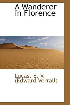 A Wanderer in Florence - E V (Edward Verrall), Lucas